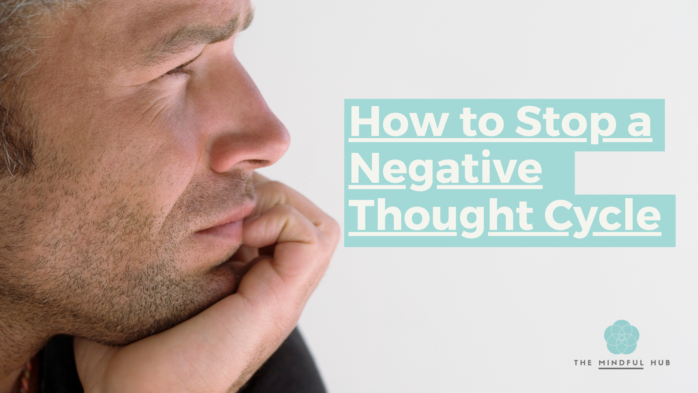 How to stop a negative thought cycle